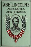 "Image: ""Abe"" Lincoln's anecdotes and stories : a collection of the best stories told by Lincoln, which made him famous as America's best story teller /"