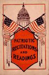 Image: Patriotic recitations and readings : all being suitable for home, school, lodge, club, and special day celebrations /